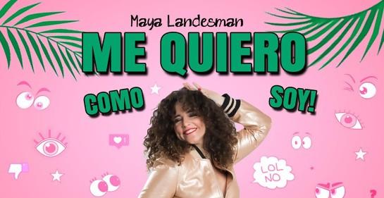 Me quiero como soy dice Maya Landesman